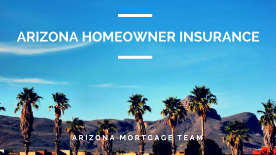 Arizona Mortgage Team- Arizona Homeowner Insurance